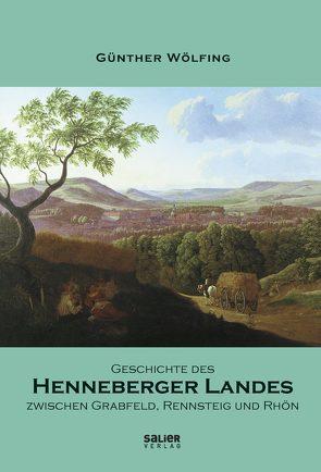 Geschichte des Henneberger Landes zwischen Grabfeld, Rennsteig und Rhön von Wölfing,  Günther