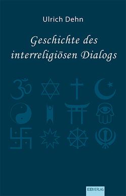 Geschichte des interreligiösen Dialogs von Dehn,  Ulrich