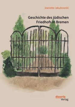 Geschichte des jüdischen Friedhofs in Bremen von Jakubowski,  Jeanette