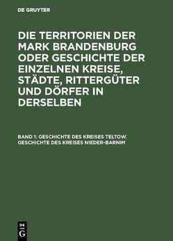 Die Territorien der Mark Brandenburg oder Geschichte der einzelnen… / Geschichte des Kreises Teltow. Geschichte des Kreises Nieder-Barnim von Fidicin,  Ernst
