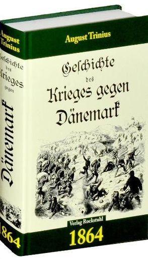 Geschichte des Krieges gegen Dänemark 1864 von Rockstuhl,  Harald, Trinius,  August