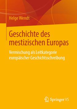 Geschichte des mestizischen Europas von Wendt,  Helge