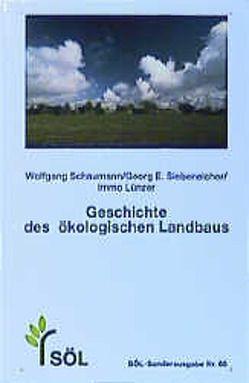 Geschichte des ökologischen Landbaus von Lünzer,  Immo, Schaumann,  Wolfgang, Siebeneicher,  Georg E