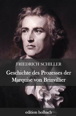 Geschichte des Prozesses der Marquise von Brinvillier von Schiller,  Friedrich