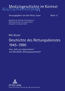 Geschichte des Rettungsdienstes 1945-1990 von Kessel,  Nils