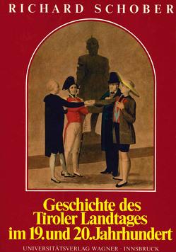 Geschichte des Tiroler Landtages im 19. und 20. Jahrhundert von Schober,  Richard