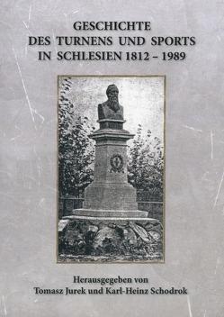 GESCHICHTE DES TURNENS UND SPORTS IN SCHLESIEN 1812-1989 von Prof. Dr. habil. Schodrok,  Karl-Heinz