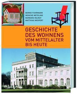Geschichte des Wohnens von Fuhrmann,  Bernd, Meteling,  Wencke, Rajkay,  Barbara, Weipert,  Matthias