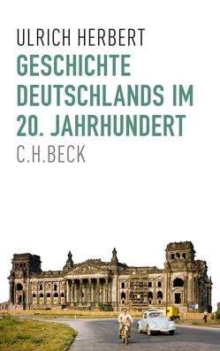 Geschichte Deutschlands im 20. Jahrhundert von Herbert,  Ulrich