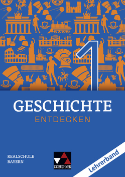 Geschichte entdecken – Bayern / Geschichte entdecken Bayern LB 1 von Bohn,  Heiko, Bühler,  Arnold, Fritsche,  Christian, Hohmann,  Franz, Moor-Freber,  Tatjana, Rinner,  Thomas, Then,  Sonja