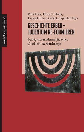 Geschichte erben – Judentum re-formieren von Ernst,  Petra, Hecht,  Dieter J., Hecht,  Louise, Lamprecht,  Gerald