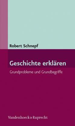 Geschichte erklären von Schnepf,  Robert