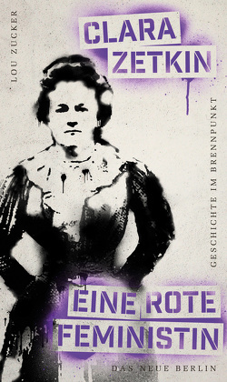 Geschichte im Brennpunkt – Clara Zetkin: Eine rote Feministin von Zetkin,  Clara