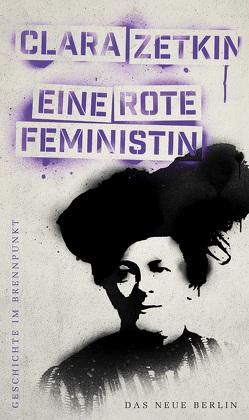 Geschichte im Brennpunkt – Clara Zetkin: Eine rote Feministin