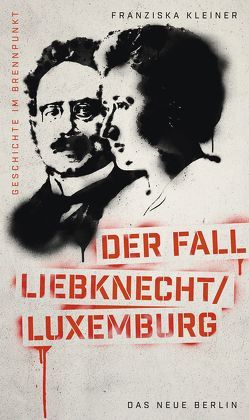 Geschichte im Brennpunkt – Der Fall Liebknecht/Luxemburg von Kleiner,  Franziska