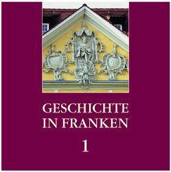 Geschichte in Franken von Dippold,  Günter, Gaß,  Erasmus, Pöhner,  Martin, Rupprecht,  Klaus, Schwämmlein,  Thomas