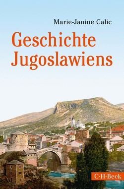 Geschichte Jugoslawiens von Calic,  Marie-Janine