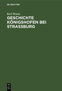 Geschichte Königshofen bei Straßburg von Braun,  Karl