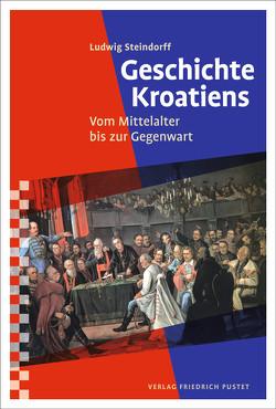 Geschichte Kroatiens von Steindorff,  Ludwig