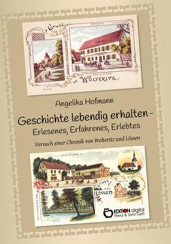 Geschichte lebendig halten – Erlesenes, Erfahrenes, Erlebtes von Hofmann,  Angelika