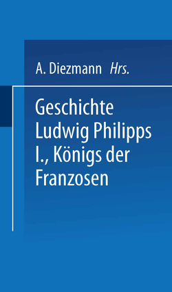 Geschichte Ludwig Philipps I., Königs der Franzosen von Boudin,  A., Mouttet,  F.