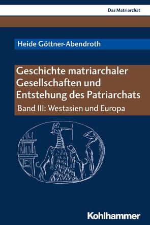 Geschichte matriarchaler Gesellschaften und Entstehung des Patriarchats von Göttner-Abendroth,  Heide