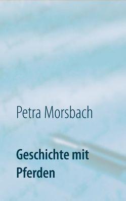 Geschichte mit Pferden von Morsbach,  Petra
