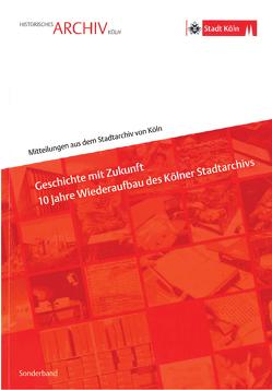 Geschichte mit Zukunft – 10 Jahre Wiederaufbau des Kölner Stadtarchivs von Fischer,  Ulrich, Schmidt-Czaia,  Bettina, Späinghaus,  MArkus