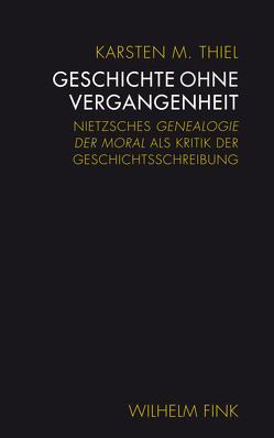 Geschichte ohne Vergangenheit von Thiel,  Karsten M.