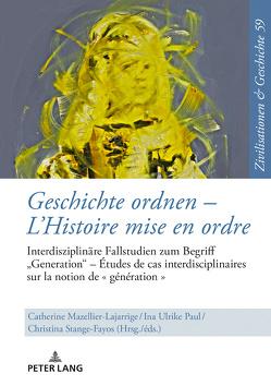 Geschichte ordnen – L'Histoire mise en ordre von Mazellier-Lajarrige,  Catherine, Paul,  Ina-Ulrike, Stange-Fayos,  Christina
