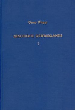 Geschichte Ostfrieslands / Geschichte Ostfrieslands – Band 1 von Klopp,  Onno