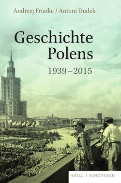 Geschichte Polens 1939-2015 von Dudek,  Antoni, Friszke,  Andrzej, Wiaderny,  Bernard