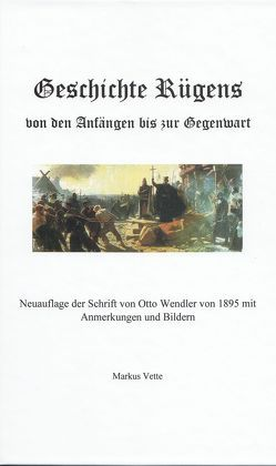 Geschichte Rügens von den Anfängen bis zur Gegenwart von Vette,  Markus