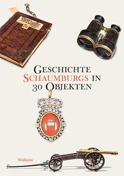 Geschichte Schaumburgs in 30 Objekten von Schaumburger Landschaft