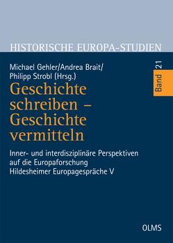 Geschichte schreiben – Geschichte vermitteln von Brait,  Andrea, Gehler,  Michael, Strobl,  Philipp