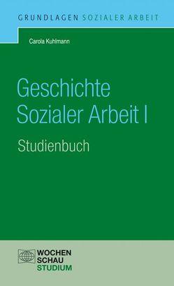 Geschichte Sozialer Arbeit, Band 1 von Kuhlmann,  Carola