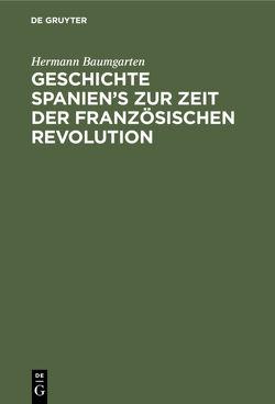 Geschichte Spanien's zur Zeit der französischen Revolution von Baumgarten,  Hermann