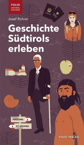 Geschichte Südtirols erleben von Rohrer,  Josef