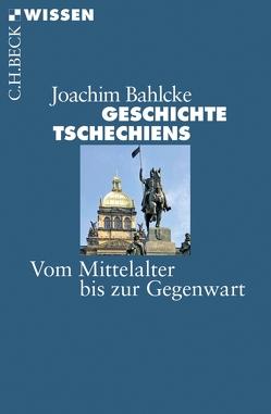 Geschichte Tschechiens von Bahlcke,  Joachim