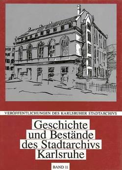Geschichte und Bestände des Stadtarchivs Karlsruhe von Bräunche,  Ernst O, Herkert,  Angelika, Sauer,  Angelika