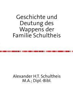 Geschichte und Deutung des Wappens der Familie Schultheis von Schultheis,  Alexander Hans Theodor