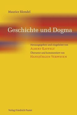 Geschichte und Dogma von Blondel,  Maurice, Raffelt,  Albert, Verweyen,  Hansjürgen