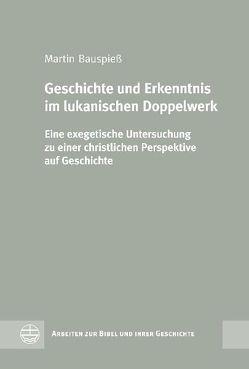 Geschichte und Erkenntnis im lukanischen Doppelwerk von Bauspieß,  Martin