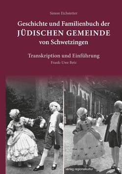 Geschichte und Familienbuch der jüdischen Gemeinde von Schwetzingen von Betz,  Frank-Uwe, Eichstetter,  Simon