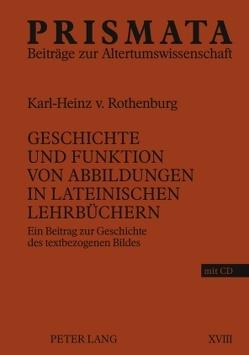 Geschichte und Funktion von Abbildungen in lateinischen Lehrbüchern von Rothenburg,  Karl-Heinz von