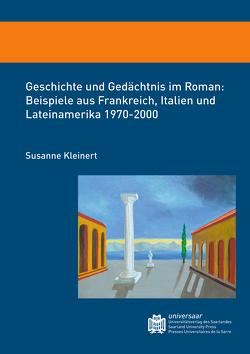 Geschichte und Gedächtnis im Roman: Beispiele aus Frankreich, Italien und Lateinamerika 1970-2000 von Kleinert,  Susanne