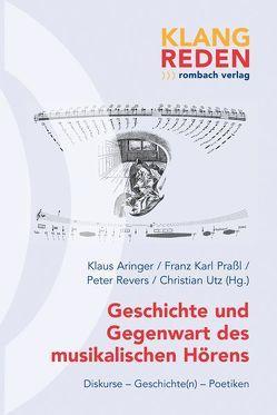 Geschichte und Gegenwart des musikalischen Hörens von Aringer,  Klaus, Praßl,  Franz Karl, Revers,  Peter, Utz,  Christian