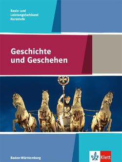 Geschichte und Geschehen Kursstufe Basis- und Leistungsfachband. Ausgabe Baden-Württemberg Gymnasium