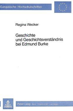 Geschichte und Geschichtsverständnis bei Edmund Burke von Wecker Mötteli,  Regina