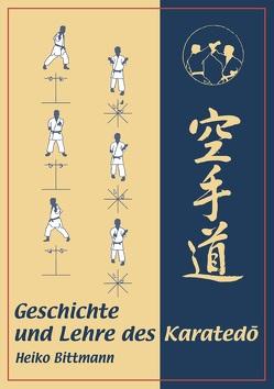 Geschichte und Lehre des Karatedō von Bittmann,  Heiko